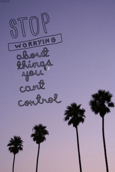 stop worrying about things you can't control