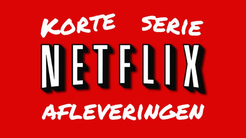 Korte serie afleveringen Netflix