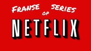 Franse series op Netflix